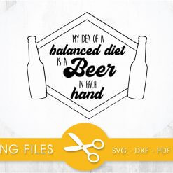 My idea of a balanced diet is a beer SVG, PNG, EPS, DXF, Cut File