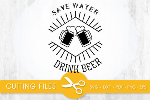Save Water drink Beer SVG, PNG, EPS, DXF, Cut File