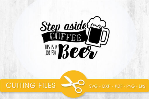 step aside coffee this is just for beer SVG, PNG, EPS, DXF, Cut File