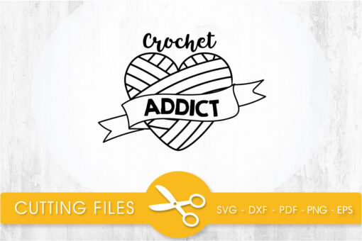 Crochet addict SVG, PNG, EPS, DXF, Cut File